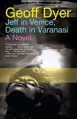 Jeff in Venice, Death in Varanasi By Dyer, Geoff